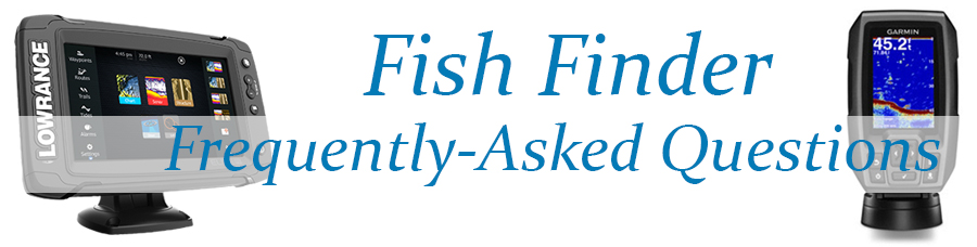 Frequently-Asked Fish Finder Questions